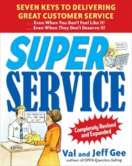 Super Service:  Seven Keys to Delivering Great Customer Service...Even When You Don't Feel Like It!...Even When They Don't Deserve It!, Completely Revised and Expanded 2nd Edition 9780071625791 0071625798
