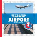 How Did They Build That? Airport 0 9781602794863 1602794863