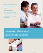 How to Start a Home-Based Senior Care Business 0 9780762750139 0762750138