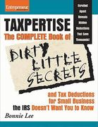 Taxpertise: The Complete Book of Dirty Little Secrets and Tax Deductions for Small Businesses the IRS Doesn't Want You to Know 1st edition 9781599183503 1599183501