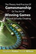 The Theory and Practice of Gamesmanship or the Art of Winning Games Without Actually Cheating 1st Edition 9781607960195 1607960192