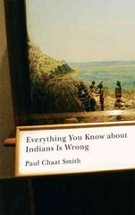 Everything You Know about Indians Is Wrong 1st Edition 9780816656011 0816656010