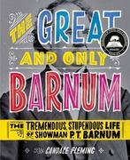 The Great and Only Barnum: The Tremendous, Stupendous Life of Showman P. T. Barnum 0 9780375945977 0375945970