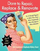 Dare to Repair, Replace and Renovate 1st edition 9780061343858 0061343854