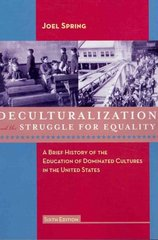 Deculturalization and the Struggle for Equality: A Brief History of the Education of Dominated Cultures in the United States 6th edition 9780073378732 0073378739