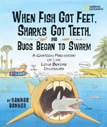 When Fish Got Feet, Sharks Got Teeth, and Bugs Began to Swarm 0 9781426300783 1426300786