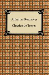 Arthurian Romances 1st Edition 9781420931723 1420931725