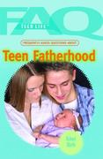 Frequently Asked Questions about Teen Fatherhood 0 9781435853256 1435853253