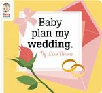 Baby Plan My Wedding 0 9781934781425 1934781428