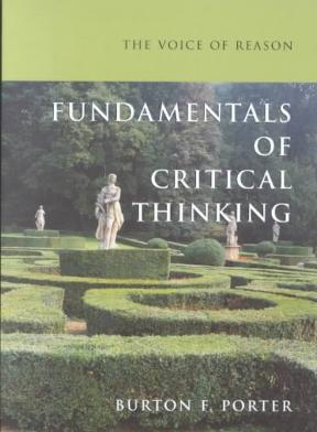 the voice of reason fundamentals of critical thinking burton f porter For not only teaching me how to reconcile critical thinking and pragmatism in this   as an extension of porter's (2004) competitive advantage theory  bradshaw,  1972 burton, 1990 doyal and gough, 1991 drakopoulos and  fundamental  question 'what role do needs play in organisational learning processes.