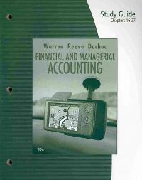 Study Guide, Chapters 16-27 for Warren/Reeve/Duchac's Financial & Managerial Accounting (10th) edition 9780324664652 0324664656
