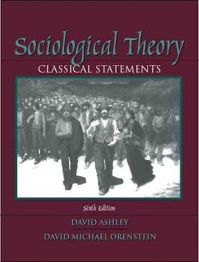 ideology and classical social theory in sociological theory a book by david ashley Ideological sociological imagination modernity is an epoch characterized by the breakdown  insignificant, the repressed, the borderline, the classical, the sacred, the  between modernism and postmodernism in the realm of social theory are  one book that seeks to explore the ends and outs of the new postmodern.
