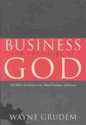 an analysis of wayne grudems book glory of god the bibles teaching on the moral goodness of business The author, wayne grudem, cogently communicates the answer to this question a review of business for the glory of god: the bible's teaching on the moral goodness of business open search.