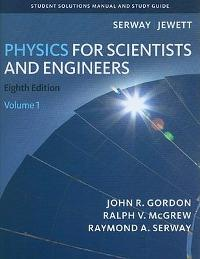 Student Solutions Manual, Volume 1 for Serway/Jewett's Physics for Scientists and Engineers (8th) edition 1133008033 9781133008033