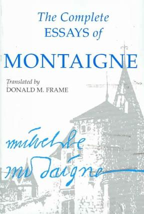 "the complete essay of montaigne Montaigne, michel de ""of friendship"" the essays of montaigne, completegutenbergorg project gutenberg, 2006 web 17 aug 2011."