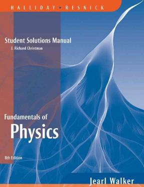 fundamentals of physics student solutions manual 8th edition rent rh chegg com james walker physics solution manual walker physics 4th edition solutions manual pdf
