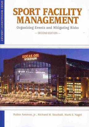 Sport facility management organizing events and mitigating risks sport facility management 2nd edition 9781935412076 1935412078 fandeluxe Choice Image