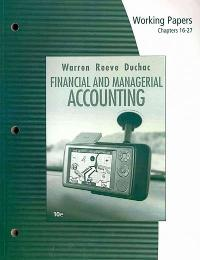 Working Papers, Chapters 16-27 for Warren/Reeve/Duchac's Financial & Managerial Accounting (10th) edition 0324664676 9780324664676