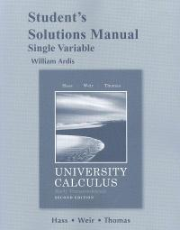 Student's Solutions Manual for University Calculus, Early Transcendentals, Single Variable (2nd) edition 0321694627 9780321694621