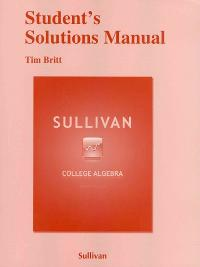 Student's Solutions Manual for Sullivan's College Algebra (9th) edition 0321716876 9780321716873