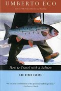 How to Travel with a Salmon and Other Essays 1st Edition 9780156001250 015600125X