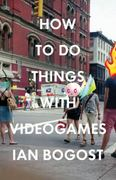 How to Do Things with Videogames 1st Edition 9780816676477 081667647X