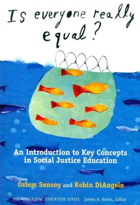 an analysis of the topic of social justice in the book is everyone really equal by ozlem sensoy and  With one of the largest book inventories in the world, find the book you are looking for is everyone really equal an introduction to key concepts in social justice an introduction to key concepts in social justice education by sensoy, ozlem, and diangelo, robin 2011, teachers college.