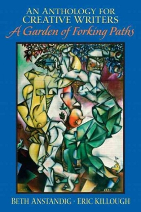 An Anthology For Creative Writers A Garden Of Forking Paths 1st Edition Rent 9780131135017
