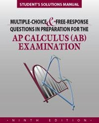 Student Solutions Manual To Accompany Multiple Choice And Free Response Questions In Preparation For The Ap Calculus Ab Examination Rent 9781934780091 Chegg Com