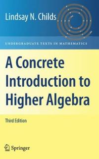 A Concrete Introduction to Higher Algebra (3rd) edition 9780387747255 387747257