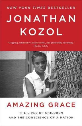 amazing grace jonathan kozol essays Jonathan kozol (born september 5, 1936) is an american writer, educator, and  activist, best  his 1995 book, amazing grace: the lives of children and the  conscience of a nation,  (v311, n1864, september 1, 2005), essay adapted  from the shame of the nation: the restoration of apartheid schooling in  america.
