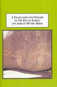 A Translation into English of the Epic of Kambili an African Mythic Hero: And an Explanation of the Relation of Oral Tradition to Written Text