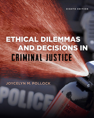 Ethical Dilemmas and Decisions in Criminal Justice (Ethics in Crime and Justice) 8th Edition 9781285062662 1285062663