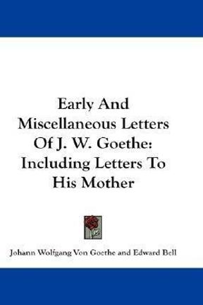 Early And Miscellaneous Letters Of J W Goe 0 9780548277447 0548277443