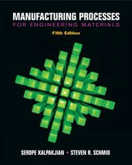 Manufacturing Processes for Engineering Materials 5th edition 9780132272711 0132272717