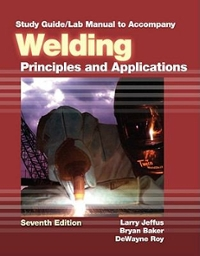 Bundle: Tulsa Welding School Custom Cover for Welding Principles and Applications + Study Guide with Lab Manual for Jeffus' Welding: Principles and Applications, 7th 7th edition 9781133620389 1133620388
