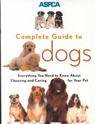 Aspca Complete Guide to Dogs 1st Edition 9780811819046 0811819043