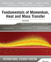 Fundamentals of Momentum, Heat and Mass Transfer, 6th Edition International Student Version (6th) edition 9781118808870 1118808878