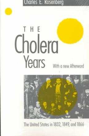 the cholera years Charles e rosenberg the cholera years the united states in 1832, 1849, and 1866 with a new afterword chicago and london the university of chicago press.