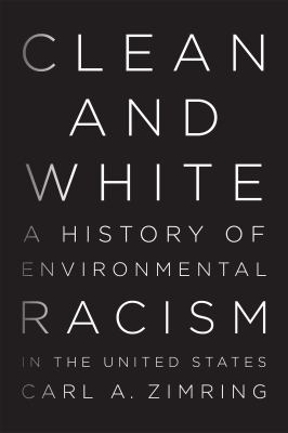 Clean and White A History of Environmental Racism in the United States
