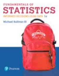Fundamentals of Statistics (5th) edition 9780134509983 0134509986
