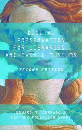 Digital Preservation For Libraries Archives And Museums 2nd