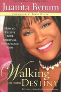 Walking in Your Destiny : How to Receive Your Spiritual Inheritance Now