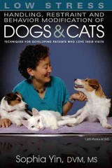 Low Stress Handling Restraint and Behavior Modification of Dogs & Cats 1st Edition 9780964151840 0964151847